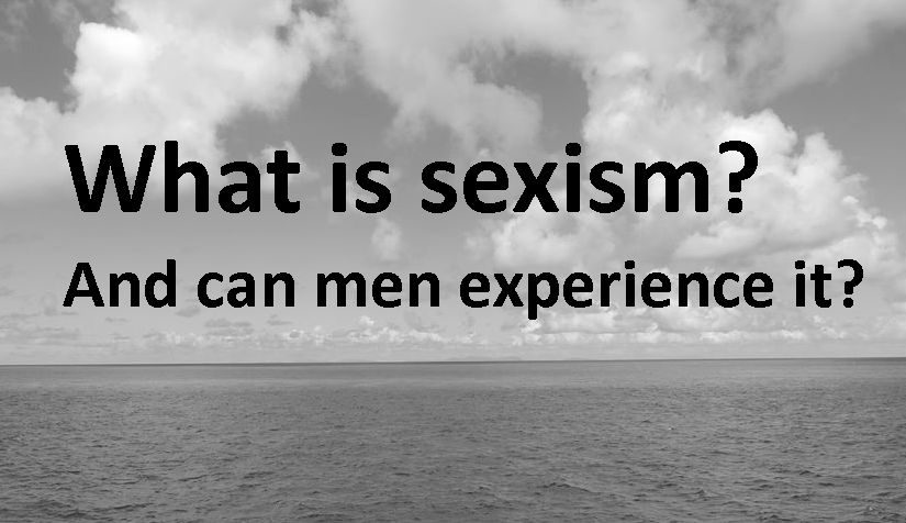 What is sexism… And can men experience it?